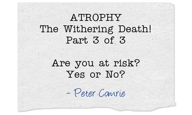 Atrophy: A Withering Death!Use it or Lose it